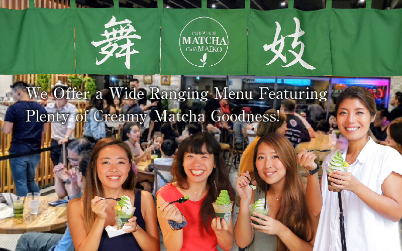 We Offer a Wide Ranging Menu Featuring Plenty of Creamy Matcha Goodness!